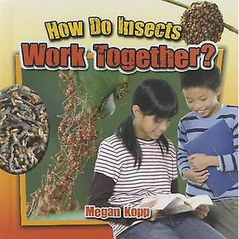 How Do Insects Work Together? by Megan Kopp - 9780778719762 Book