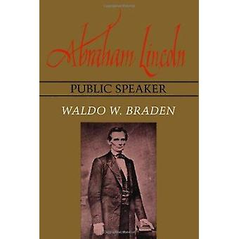 Abraham Lincoln - Public Speaker by Waldo W. Braden - 9780807118528 B