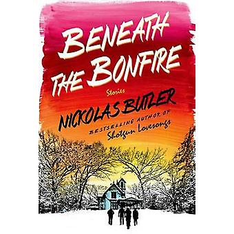 Beneath the Bonfire - Stories by Nickolas Butler - 9781250039835 Book