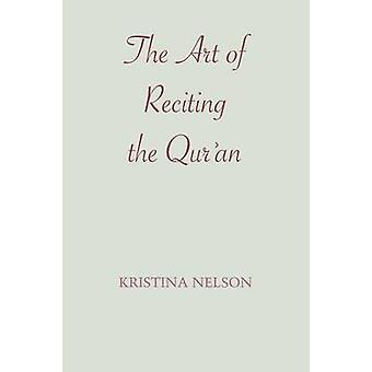 The Art of Reciting the Qur'an by Kristina Nelson - 9781477306208 Book