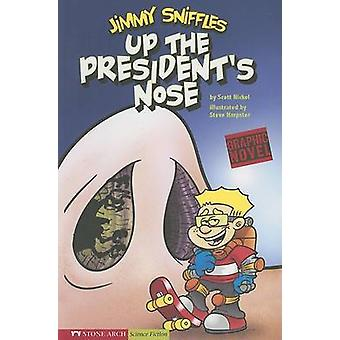 Jimmy Sniffles - Up the President's Nose by Scott Nickel - 9781598898