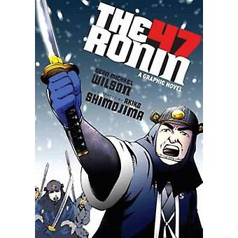 The 47 Ronin - A Graphic Novel by Sean Michael Wilson - 9781611801378