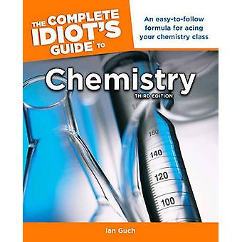 The Complete Idiot's Guide to Chemistry (3rd) by Ian Guch - 978161564