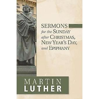Sermons for the Sunday after Christmas - New Year's Day - and Epiphan
