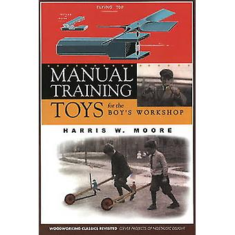 Manual Training Toys for the Boy's Workshop by Harris W. Moore - 9781