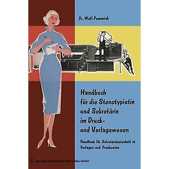 Handbuch Fur Die Stenotypistin Und Sekretarin Im Druck Und Verlagswesen Handbuch Fur Sekretariatstechnik in Verlagen Und Druckereien by WolfPommrich