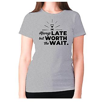 Womens funny t-shirt slogan tee ladies novelty humour - Always late but worth the wait