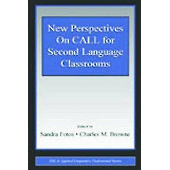 New Perspectives on Call for Second Language Classrooms by Sandra Fotos & Charles M. Browne & Sandra Fotos & Charles M. Browne