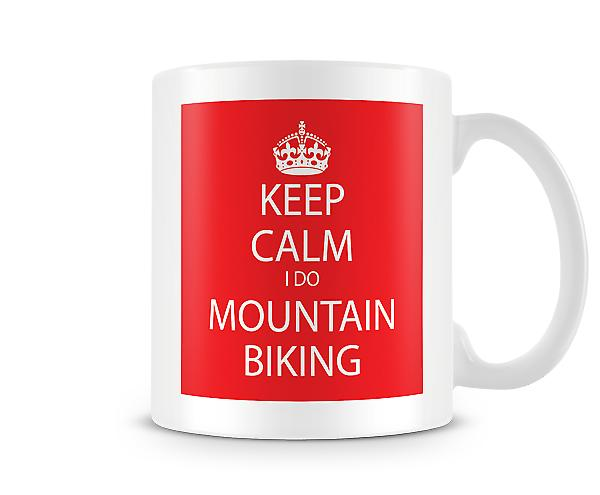 Keep Calm I Do Mountain Biking Printed Mug