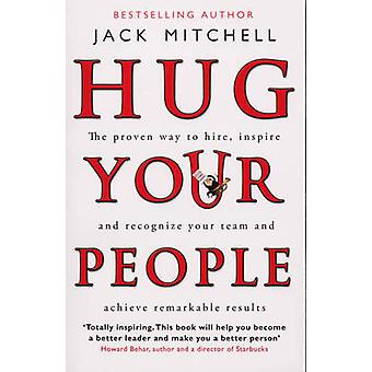 Hug Your People - The Proven Way to Hire - Inspire and Recognize Your