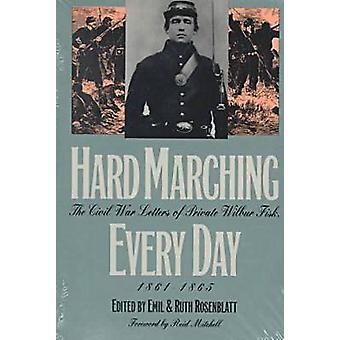 Hard Marching Every Day - Civil War Letters of Private Wilbur Fisk - 1