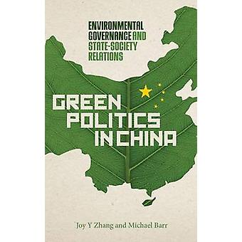 Green Politics in China - Environmental Governance and State-society R