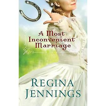 A Most Inconvenient Marriage by Regina Jennings - 9780764211409 Book