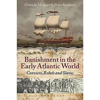 Banishment in the Early Atlantic World - Convicts - Rebels and Slaves