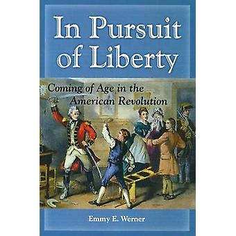 In Pursuit of Liberty - Coming of Age in the American Revolution by Em