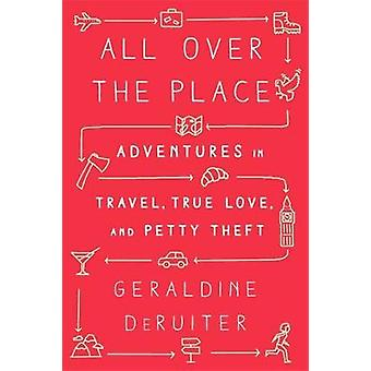 All Over the Place - Adventures in Travel - True Love - and Petty Thef