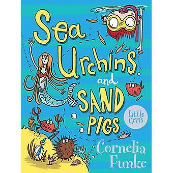 Sea Urchins and Sand Pigs by Cornelia Funke - Sarah Horne - 978178112