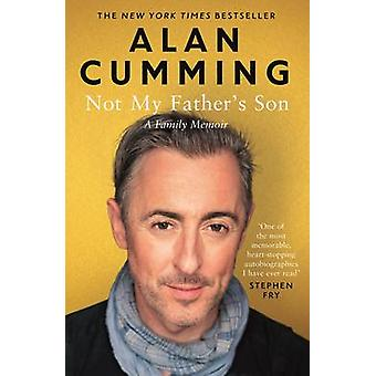 Not My Father's Son - A Family Memoir (Main) by Alan Cumming - 9781782