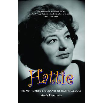 Hattie - The Authorised Biography of Hattie Jacques by Andy Merriman -