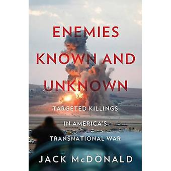 Enemies Known and Unknown - Targeted Killings in America's Transnation