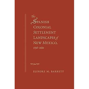 The Spanish Colonial Settlement Landscapes of New Mexico - 1598-1680