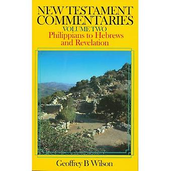 New Testament Commentaries: Volume 2 Philippians to Hebrews and Revelation