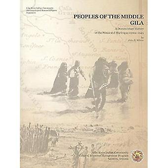 Folken i de mellersta Gila: en dokumentär historia av Pimas och Maricopas 1500-talet-1945 (Gila flod indiska gemenskapen...