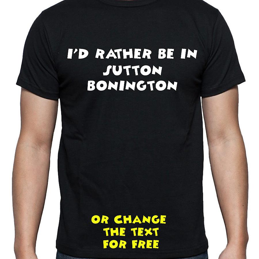 I'd Rather Be In Sutton bonington Black Hand Printed T shirt