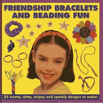 Friendship Bracelets and Beading Fun: 25 Knotty, Dotty, Stripey and Sparkly Designs to Make!