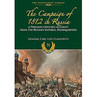 The Campaigns of 1812 in Russia: A Prussian Officer's Account From the Russian Imperial Headquarters (Napoleonic...