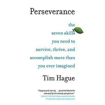 Persévérance: Les sept compétences, vous avez besoin pour survivre, se développer et accomplir plus que vous avez jamais imaginé