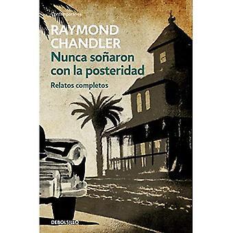 Nunca So aron Con La Posteridad: Relatos Completos / They Never Dreamed of Posterity: The Short Stories: Relatos Completos