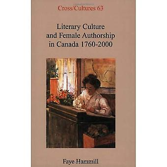 Literary Culture and Female� Authorship in Canada 1760-2000 (Cross/Cultures S.)