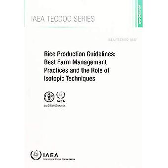 Rice Production Guidelines: Best Farm Management Practices and the Role of Isotopic Techniques (IAEA-TECDOC No.)