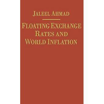 Schwebende Wechselkurse und Weltinflation von Ahmad & J.