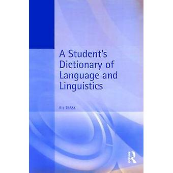 A Students Dictionary of Language and Linguistics by Trask & R. L.