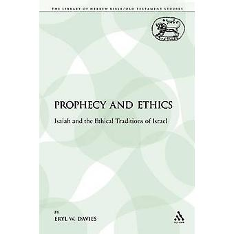 Prophecy and Ethics Isaiah and the Ethical Traditions of Israel by Davies & Eryl W.