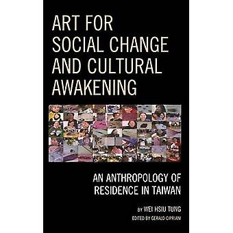 Art for Social Change and Cultural Awakening An Anthropology of Residence in Taiwan by Tung & Wei Hsiu