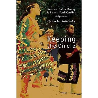 Keeping the Circle American Indian Identity in Eastern North Carolina 18852004 by Oakley & Christopher Arris