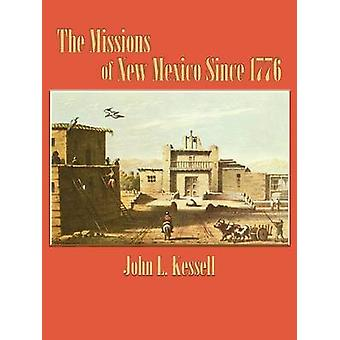 The Missions of New Mexico Since 1776 by Kessell & John L.