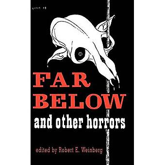 Far Below and Other Horrors from the Pulps by Weinberg & Robert