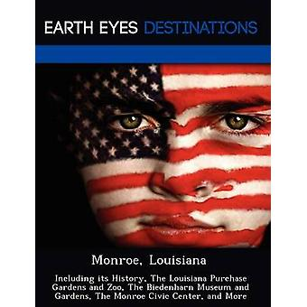 Monroe Louisiana Including its History The Louisiana Purchase Gardens and Zoo The Biedenharn Museum and Gardens The Monroe Civic Center and More by Browning & Renee