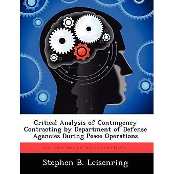 Critical Analysis of Contingency Contracting by Department of Defense Agencies During Peace Operations by Leisenring & Stephen B.