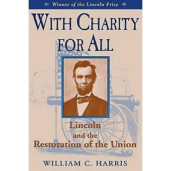 Avec la charité pour tous les Lincoln et la restauration de l'Union par Harris & C. William