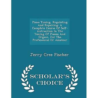 Piano trim reglera och reparera en komplett kurs av Selfinstruction i trimning av pianon och organ för professionell eller amatör forskare val upplagan av Fischer & Jerry Cree