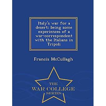 Italys war for a desert being some experiences of a warcorrespondent with the Italians in Tripoli  War College Series by McCullagh & Francis