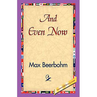 And Even Now by Beerbohm & Max