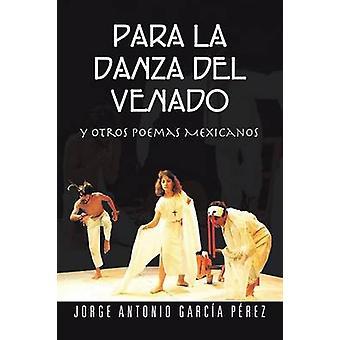 Para La Danza del Venado Y Otros Poemas Mexicanos by Perez & Jorge Antonio Garcia