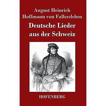 Deutsche Lieder aus der Schweiz by August H. H. von Fallersleben