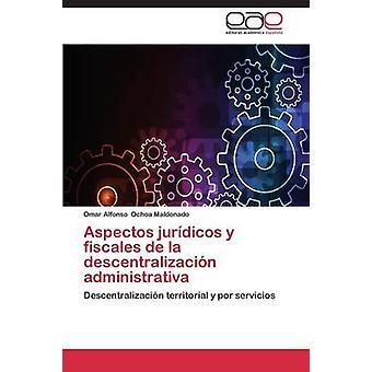 Aspectos Juridicos y Fiscales De La Descentralizacion Administrativa von Ochoa Maldonado Omar Alfonso